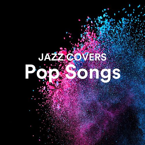 Jazz Covers Pop Songs by Various Artists