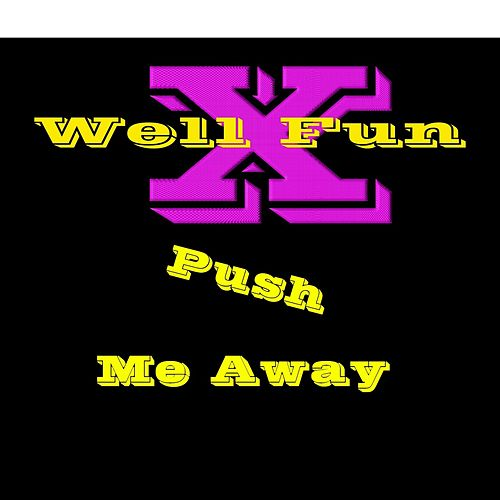 Push Me Away by Well X Fun