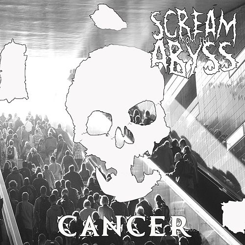 Cancer by Scream From The Abyss