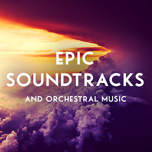 Epic Soundtracks and Orchestral Music von Various Artists