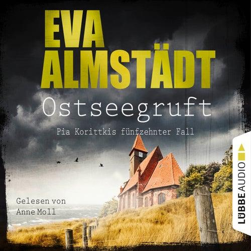 Ostseegruft - Pia Korittkis fünfzehnter Fall - Kommissarin Pia Korittki, Folge 15 (Gekürzt) von Eva Almstädt