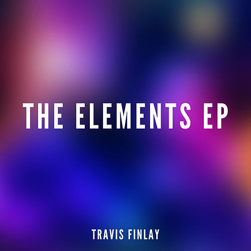 The Elements EP by Travis Finlay