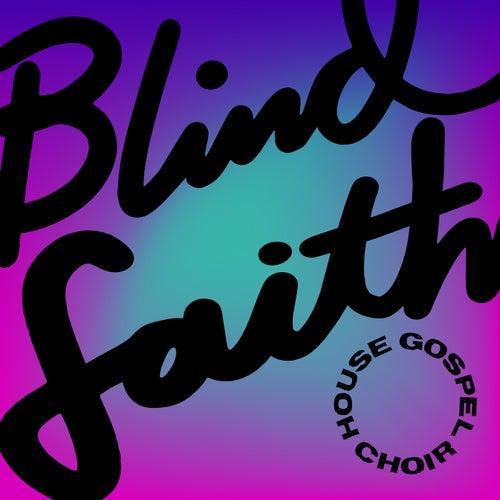 Blind Faith by House Gospel Choir