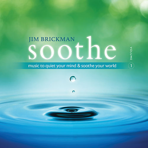 Soothe: Music To Quiet Your Mind & Soothe Your World (Vol. 1) by Jim Brickman