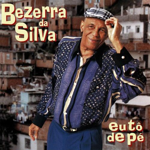 Eu Tô De Pé de Bezerra Da Silva