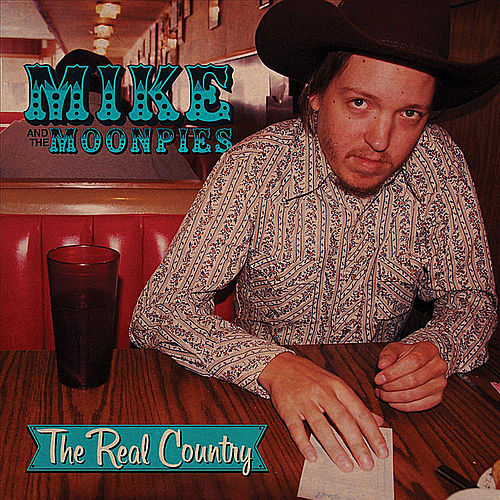 The Real Country by Mike and the Moonpies