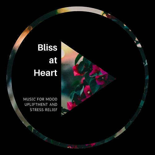 Bliss at Heart - Music for Mood Upliftment and Stress Relief von Massage Music