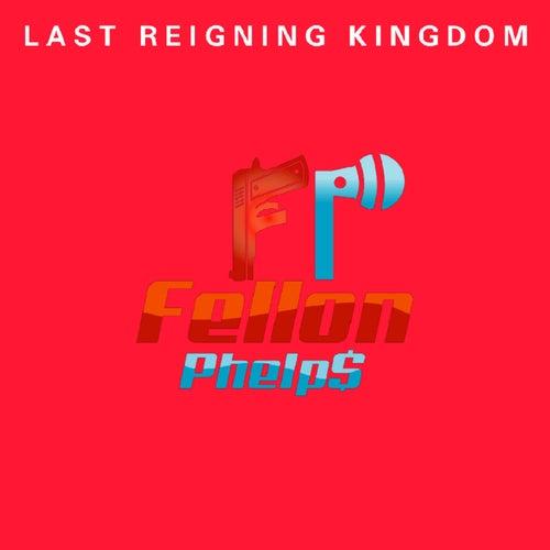 Last Reigning Kingdom de Fellon Phelps
