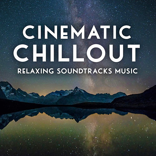 Cinematic Chillout - Relaxing Soundtracks Music von Various Artists