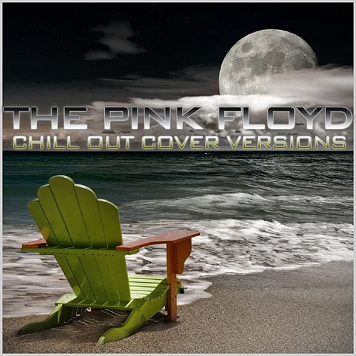 The Pink Floyd Chill Out Cover Versions von The Chill-Out Orchestra