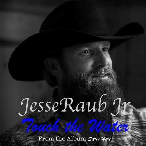 Touch The Water von Jesse Raub Jr.