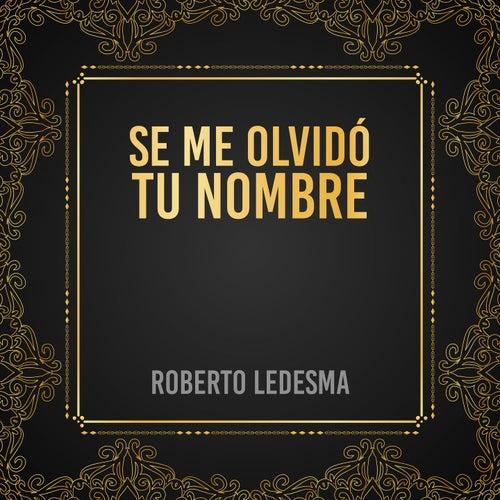Se Me Olvidó Tu Nombre de Roberto Ledesma
