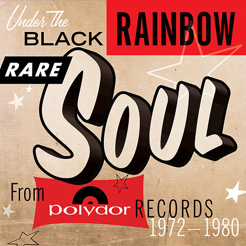 Under The Black Rainbow: Rare Soul From Polydor Records 1972-1980 by Various Artists