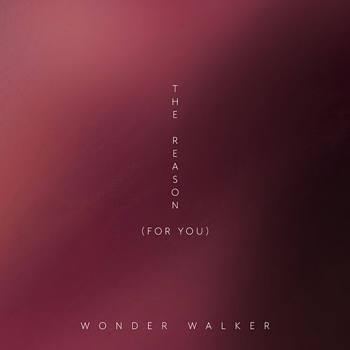 The Reason (For You) by Wonder Walker