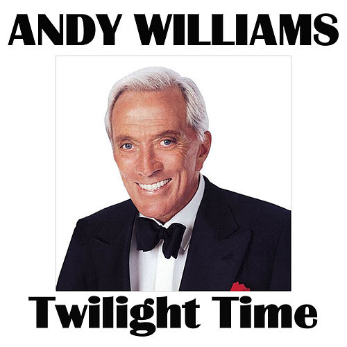Twilight Time by Andy Williams