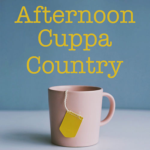Afternoon Cuppa Country by Various Artists