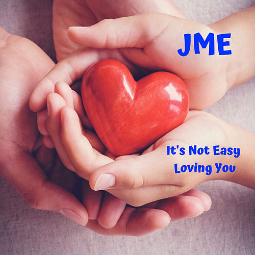 It's Not Easy Loving You by JME
