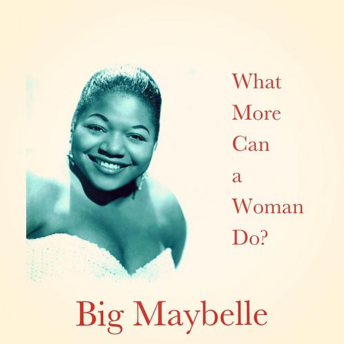What More Can a Woman Do? fra Big Maybelle