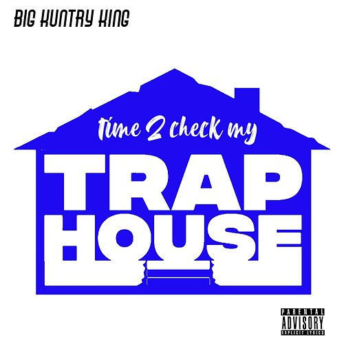 Time 2 Check My Trap House von Big Kuntry King