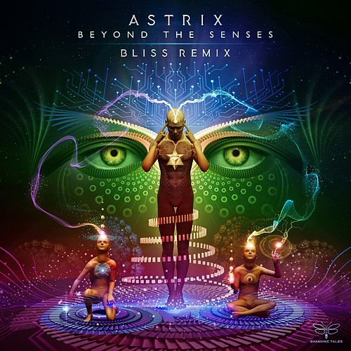 Beyond the Senses (Bliss Remix) de Astrix