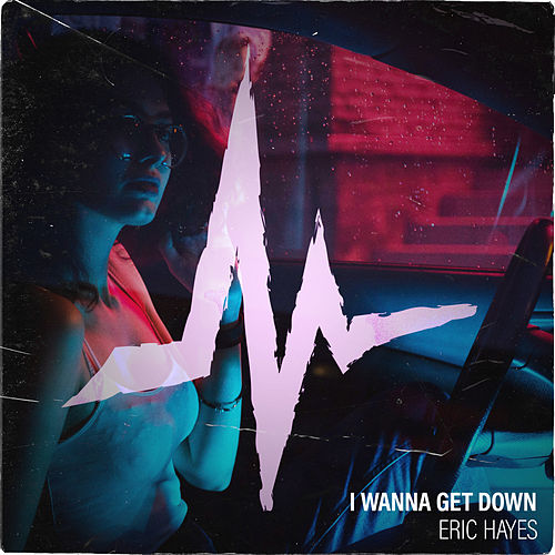 I Wanna Get Down by Eric Hayes