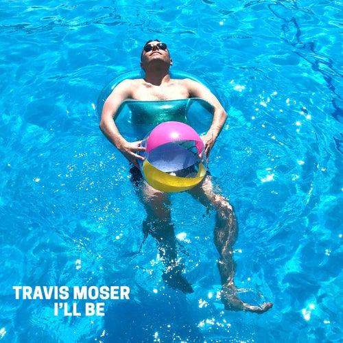 I'll Be von Travis Moser