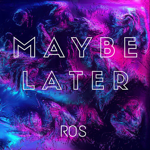 Maybe Later de Ros