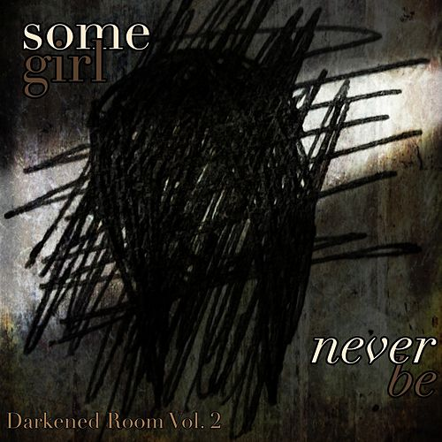 Darkened Room: Never Be, Vol. II de Somegirl