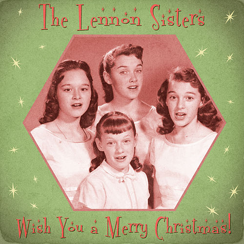 Wish You a Merry Christmas! (Remastered) by The Lennon Sisters