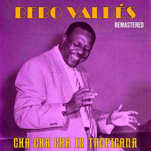 Cha Cha Cha in Tropicana (Remastered) von Bebo Valdes