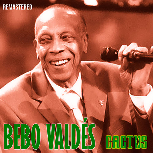 Cactus (Remastered) de Bebo Valdes