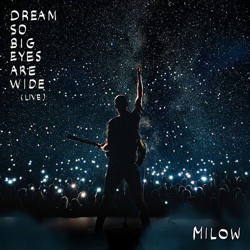 Dream So Big Eyes Are Wide (Live) by Milow