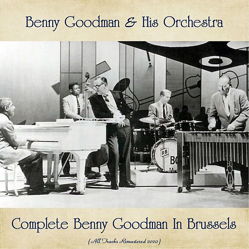 Complete Benny Goodman In Brussels (All Tracks Remastered 2020) de Benny Goodman