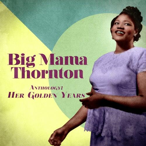 Anthology: Her Golden Years (Remastered) von Big Mama Thornton