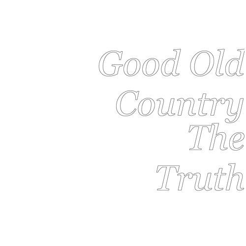 The Truth de Good Old Country