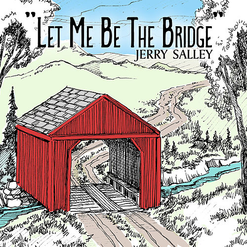 Let Me Be the Bridge by Jerry Salley