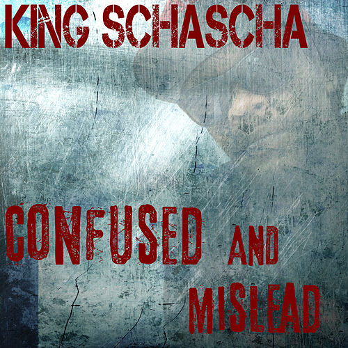 Confused and Mislead by King Schascha