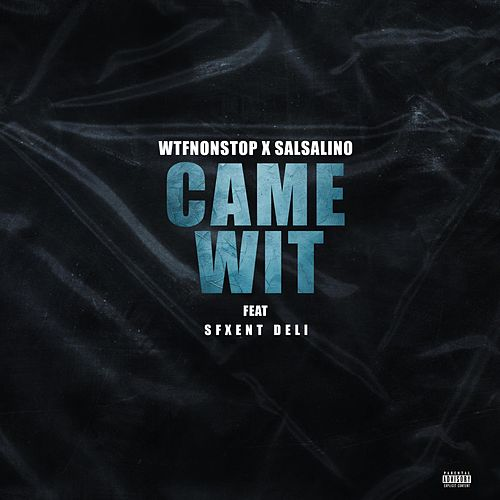 Came Wit by Wtfnonstop