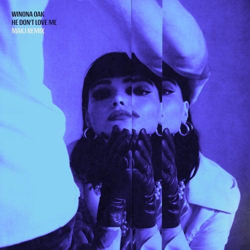 He Don't Love Me (MAKJ Remix) by Winona Oak