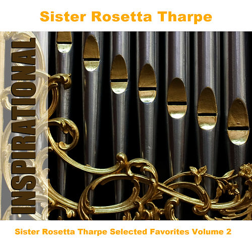Sister Rosetta Tharpe Selected Favorites, Vol. 2 de Sister Rosetta Tharpe