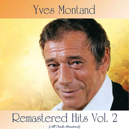 Remastered Hits Vol. 2 (All Tracks Remastered) by Yves Montand