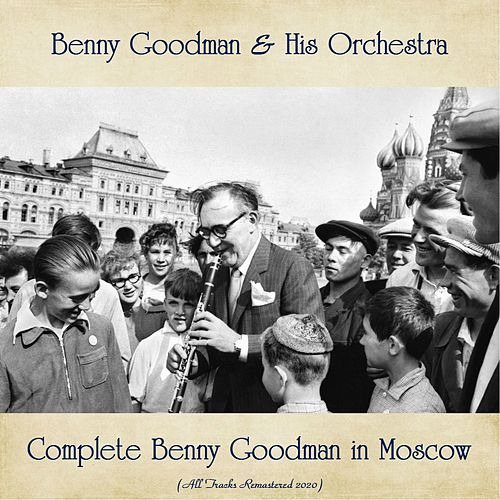 Complete Benny Goodman in Moscow (All Tracks Remastered 2020) de Benny Goodman