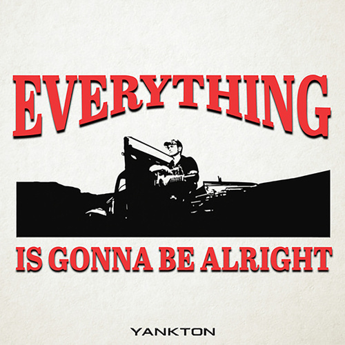 Everything Is Gonna Be Alright by Yankton
