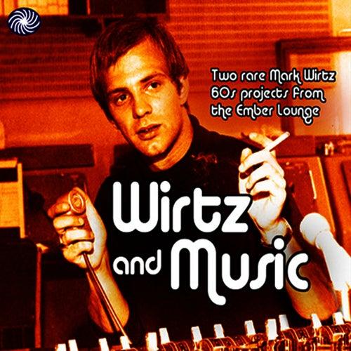 Wirtz And Music by Mark Wirtz
