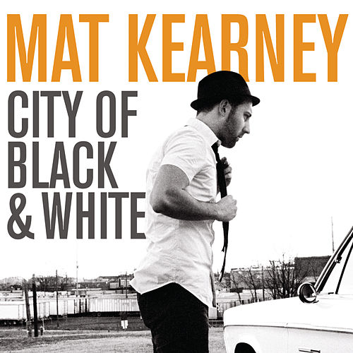 City Of Black & White (Expanded Edition) by Mat Kearney