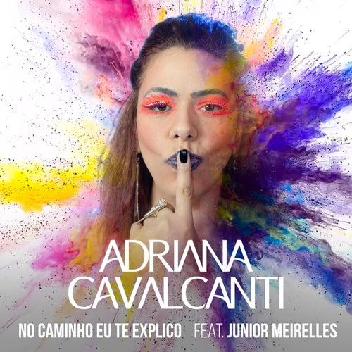 No Caminho Eu Te Explico (feat. Junior Meirelles) de Adriana Cavalcanti