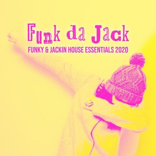 Funk da Jack: Funky & Jackin House Essentials 2020 de Various Artists