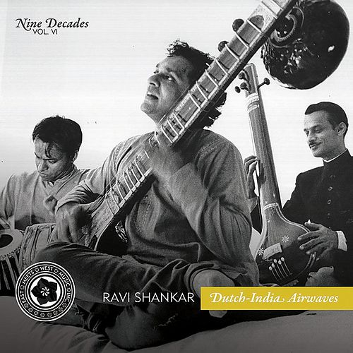 Nine Decades, Vol. 6: Dutch-India Airwaves by Ravi Shankar