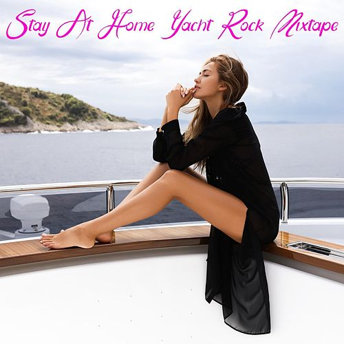 Stay at Home Yacht Rock Mixtape von Various Artists