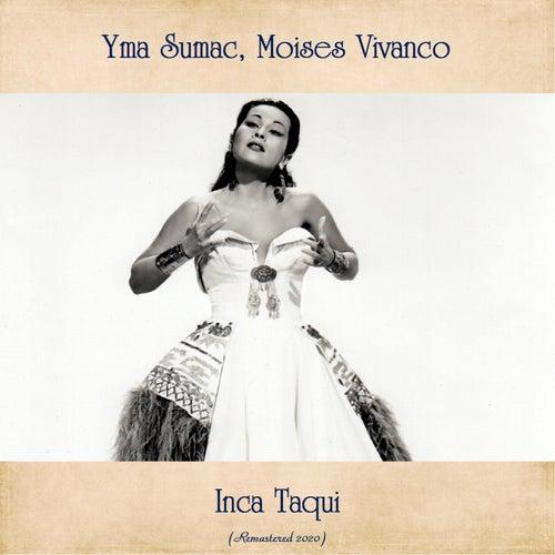 Inca Taqui (Remastered 2020) by Moises Vivanco Yma Sumac